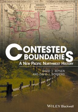 Jepsen, David J. - Contested Boundaries: A New Pacific Northwest History, ebook