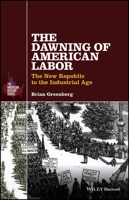 Greenberg, Brian - The Dawning of American Labor: The New Republic to the Industrial Age, ebook