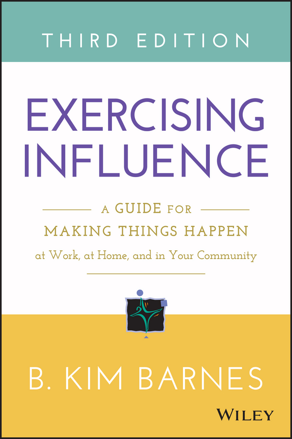 Barnes, B. Kim - Exercising Influence: A Guide for Making Things Happen at Work, at Home, and in Your Community, ebook