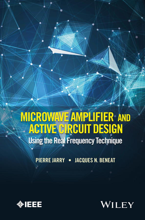 Beneat, Jacques N. - Microwave Amplifier and Active Circuit Design Using the Real Frequency Technique, e-bok