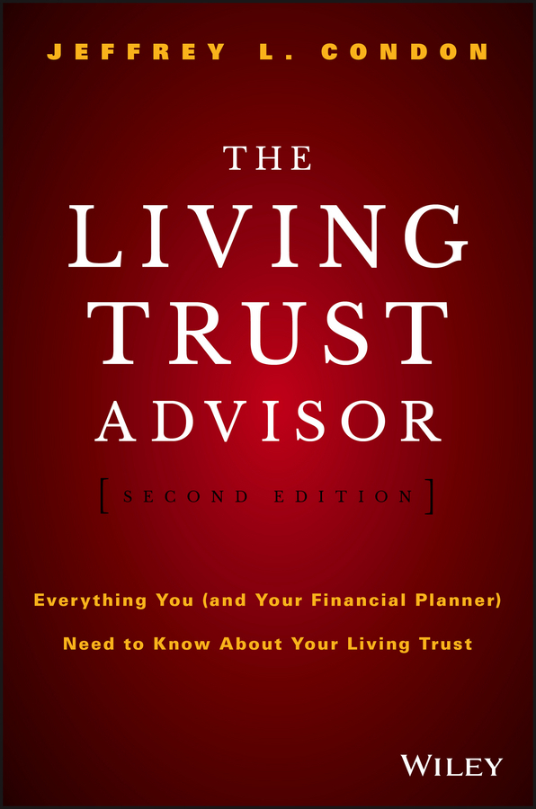 Condon, Jeffrey L. - The Living Trust Advisor: Everything You (and Your Financial Planner) Need to Know about Your Living Trust, e-kirja