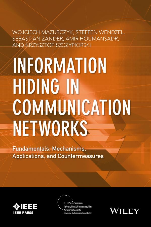 Houmansadr, Amir - Information Hiding in Communication Networks: Fundamentals, Mechanisms, Applications, and Countermeasures, ebook