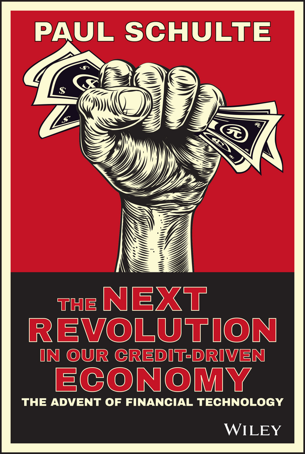 Schulte, Paul - The Next Revolution in our Credit-Driven Economy: The Advent of Financial Technology, ebook