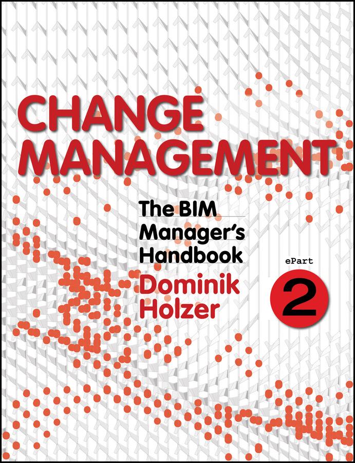 Holzer, Dominik - The BIM Manager's Handbook, Part 2: Change Management, ebook