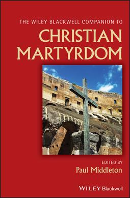 Middleton, Paul - Wiley Blackwell Companion to Christian Martyrdom, ebook