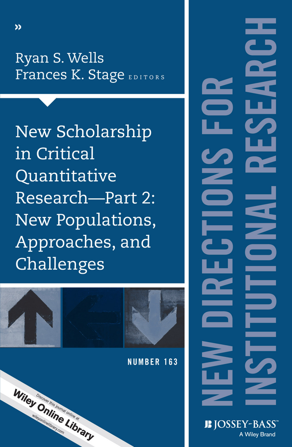 Stage, Frances K. - New Scholarship in Critical Quantitative Research, Part 2: New Populations, Approaches, and Challenges: New Directions for Institutional Research, Number 163, ebook
