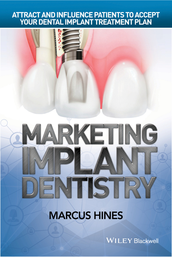 Hines, Marcus - Marketing Implant Dentistry: Attract and Influence Patients to Accept Your Dental Implant Treatment Plan, ebook
