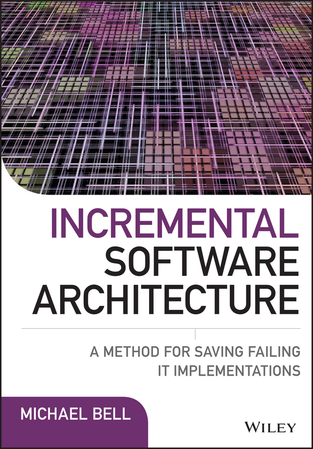 Bell, Michael - Incremental Software Architecture: A Method for Saving Failing IT Implementations, ebook