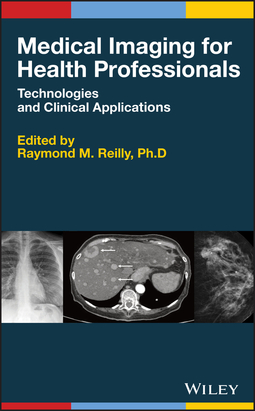 Reilly, Raymond M. - Medical Imaging for Health Professionals: Technologies and Clinical Applications, e-bok