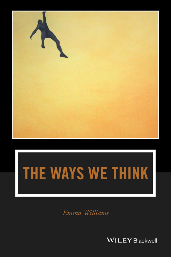 Williams, Emma - The Ways We Think: From the Straits of Reason to the Possibilities of Thought, ebook
