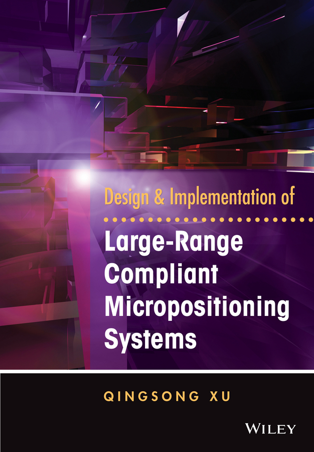 Xu, Qingsong - Design and Implementation of Large-Range Compliant Micropositioning Systems, ebook