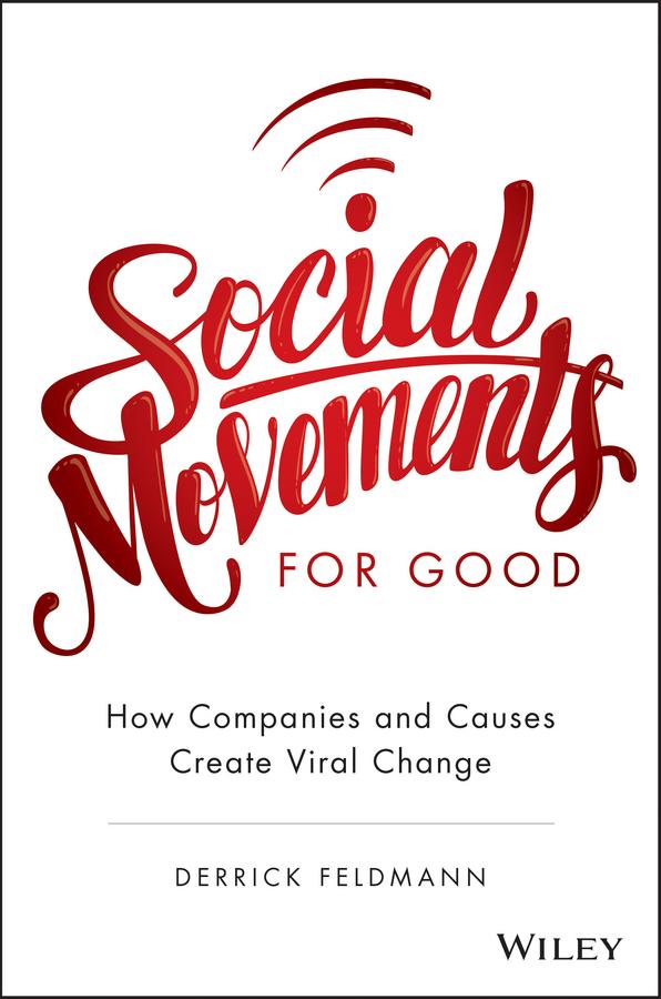 Feldmann, Derrick - Social Movements for Good: How Companies and Causes Create Viral Change, ebook