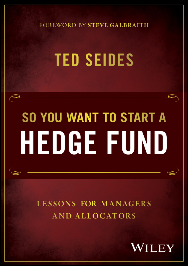 Seides, Ted - So You Want to Start a Hedge Fund: Lessons for Managers and Allocators, ebook