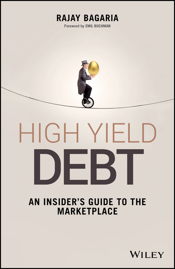 Bagaria, Rajay - High Yield Debt: An Insider's Guide to the Marketplace, ebook