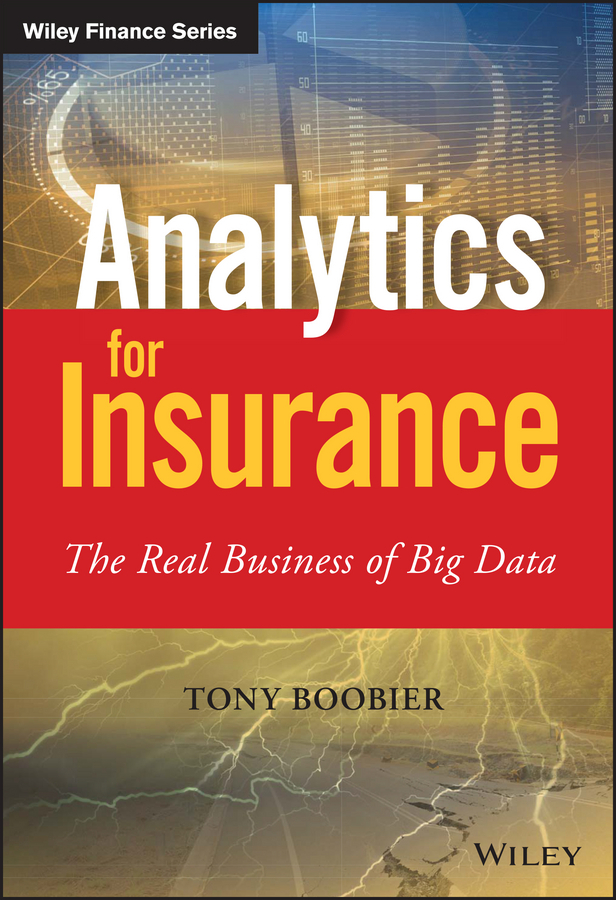 Boobier, Tony - Analytics for Insurance: The Real Business of Big Data, ebook
