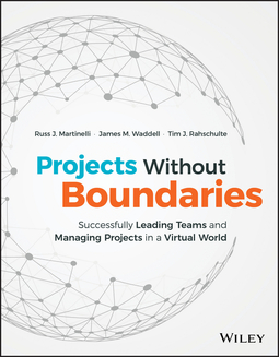 Martinelli, Russ J. - Projects Without Boundaries: Successfully Leading Teams and Managing Projects in a Virtual World, ebook