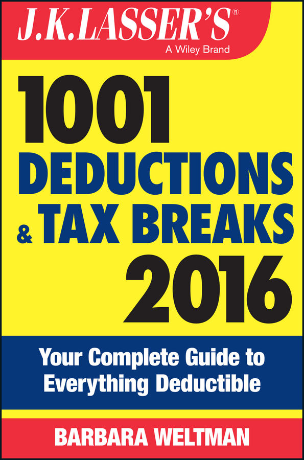 Weltman, Barbara - J.K. Lasser's 1001 Deductions and Tax Breaks 2016: Your Complete Guide to Everything Deductible, ebook