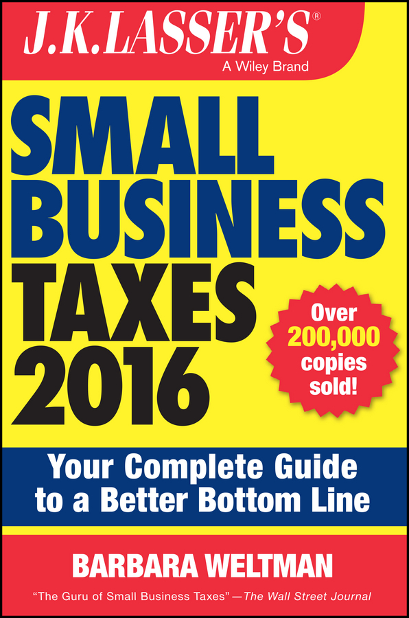 Weltman, Barbara - J.K. Lasser's Small Business Taxes 2016: Your Complete Guide to a Better Bottom Line, ebook