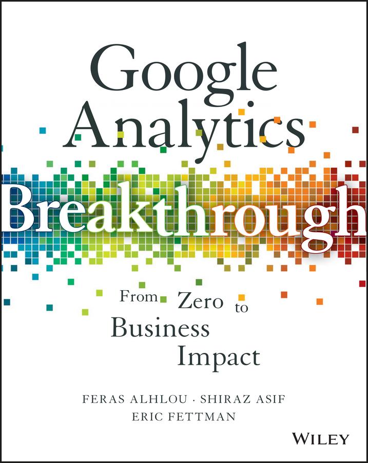 Alhlou, Feras - Google Analytics Breakthrough: From Zero to Business Impact, ebook