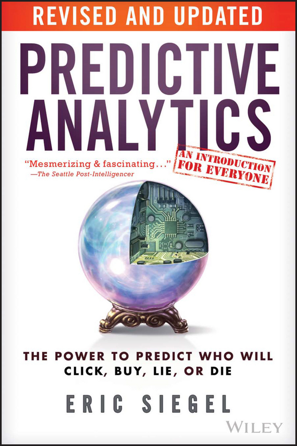 Siegel, Eric - Predictive Analytics: The Power to Predict Who Will Click, Buy, Lie, or Die, ebook