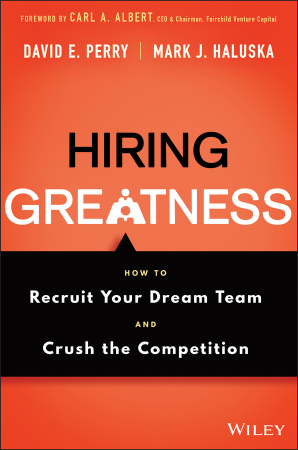 Haluska, Mark J. - Hiring Greatness: How to Recruit Your Dream Team and Crush the Competition, ebook