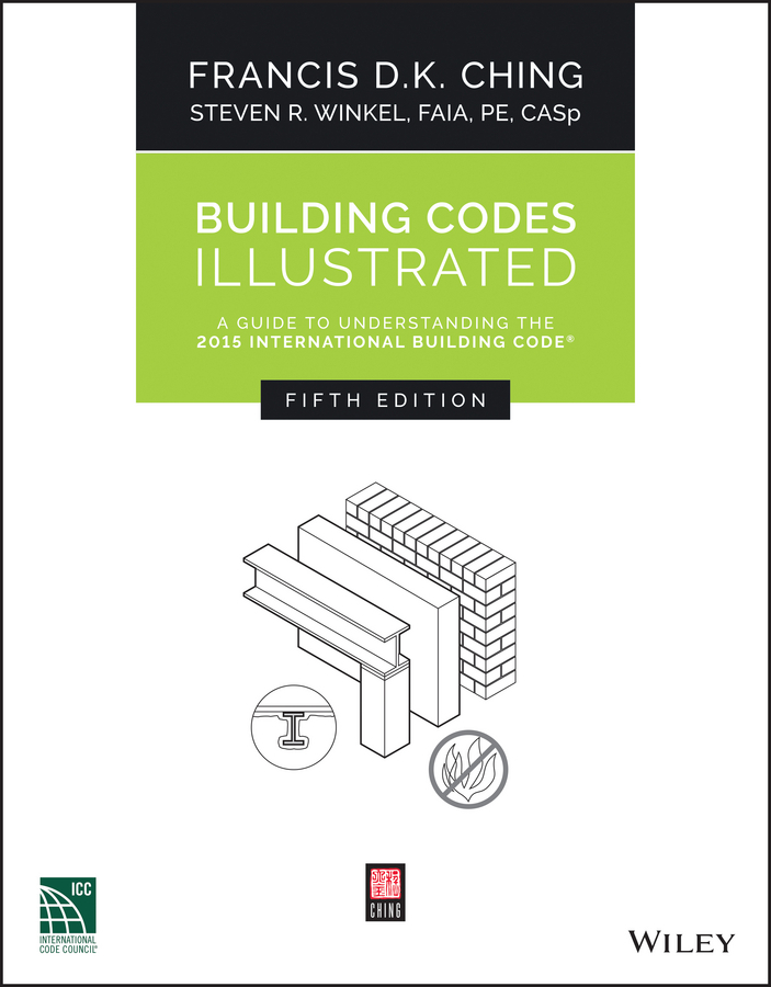 Ching, Francis D. K. - Building Codes Illustrated: A Guide to Understanding the 2015 International Building Code, ebook