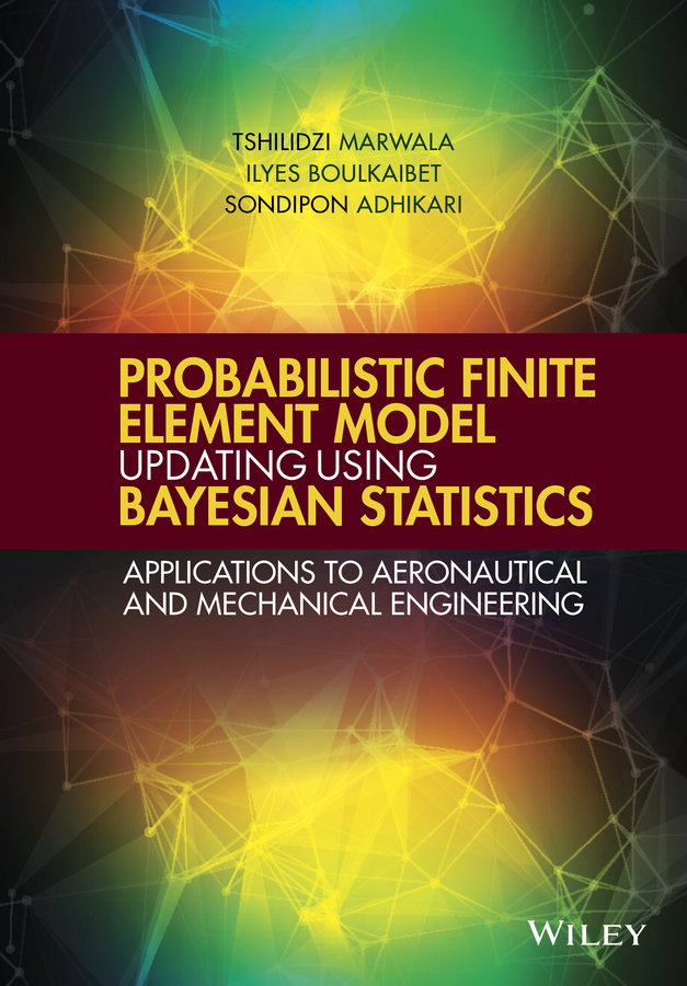 Adhikari, Sondipon - Probabilistic Finite Element Model Updating Using Bayesian Statistics: Applications to Aeronautical and Mechanical Engineering, ebook
