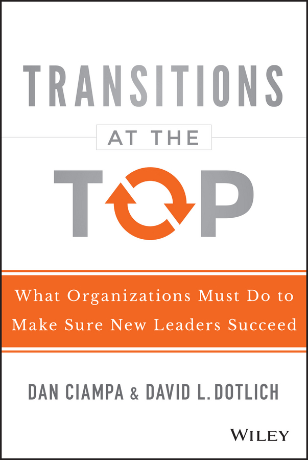 Ciampa, Dan - Transitions at the Top: What Organizations Must Do to Make Sure New Leaders Succeed, ebook
