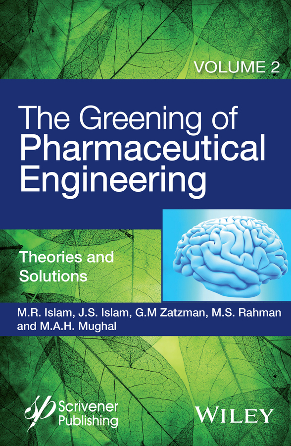 Islam, Jaan S. - The Greening of Pharmaceutical Engineering, Theories and Solutions, ebook