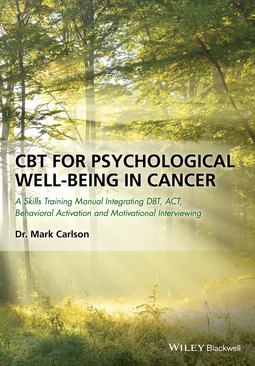 Carlson, Mark - CBT for Psychological Well-Being in Cancer: A Skills Training Manual Integrating DBT, ACT, Behavioral Activation and Motivational Interviewing, ebook
