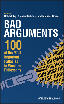 Arp, Robert - Bad Arguments: 100 of the Most Important Fallacies in Western Philosophy, e-kirja
