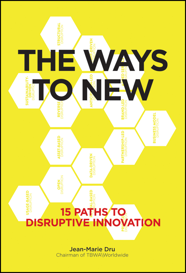 Dru, Jean-Marie - The Ways to New: 15 Paths to Disruptive Innovation, ebook