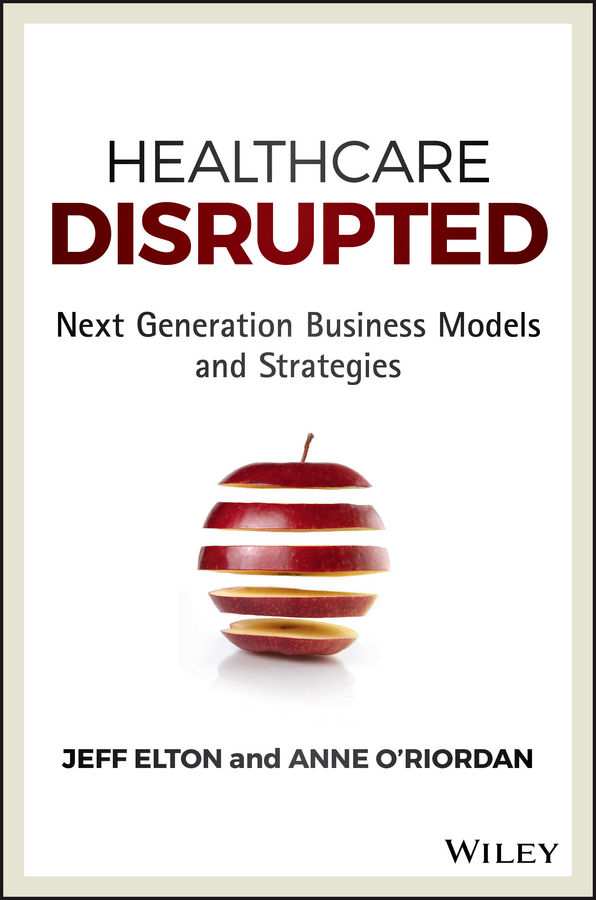 Elton, Jeff - Healthcare Disrupted: Next Generation Business Models and Strategies, ebook