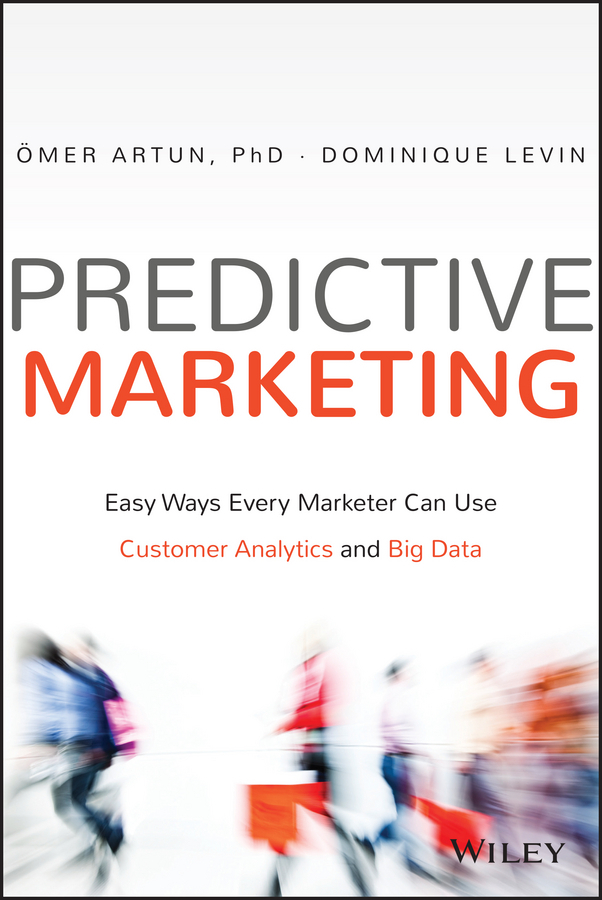 Artun, Omer - Predictive Marketing: Easy Ways Every Marketer Can Use Customer Analytics and Big Data, ebook