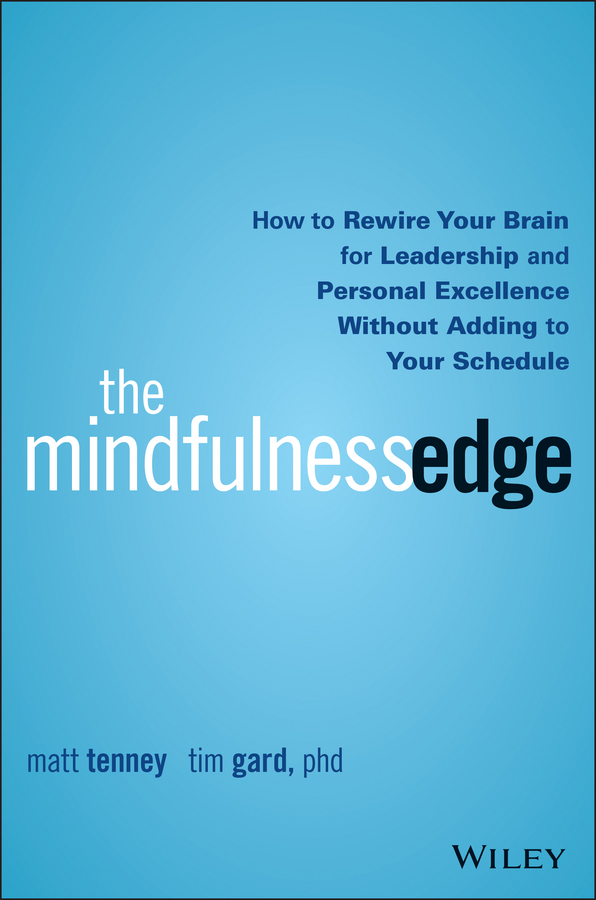 Gard, Tim - The Mindfulness Edge: How to Rewire Your Brain for Leadership and Personal Excellence Without Adding to Your Schedule, ebook