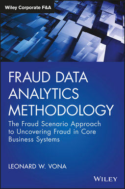 Vona, Leonard W. - Fraud Data Analytics Methodology: The Fraud Scenario Approach to Uncovering Fraud in Core Business Systems, ebook