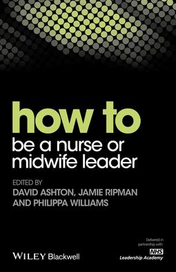 Ashton, David - How to be a Nurse or Midwife Leader, ebook