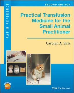 Sink, Carolyn A. - Practical Transfusion Medicine for the Small Animal Practitioner, ebook