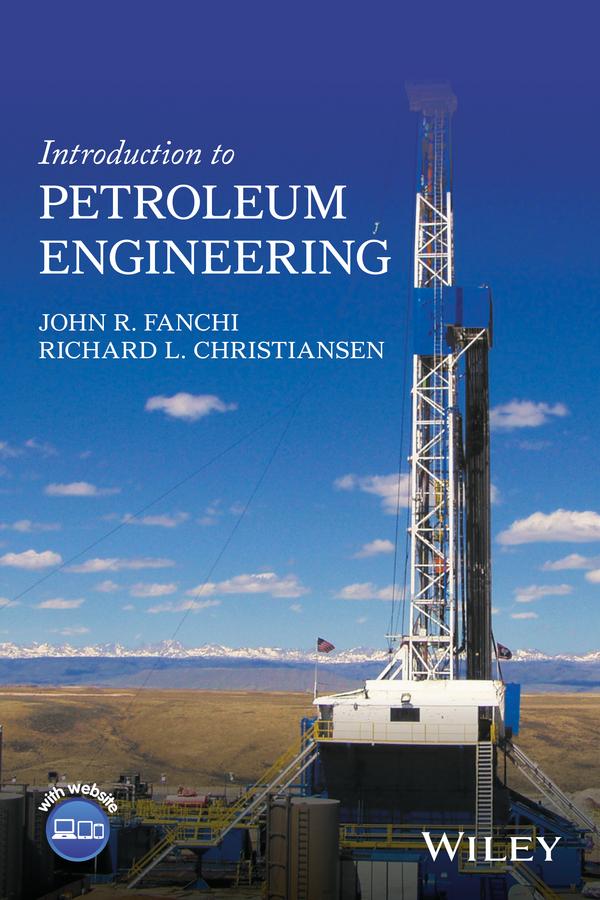Christiansen, Richard L. - Introduction to Petroleum Engineering, ebook