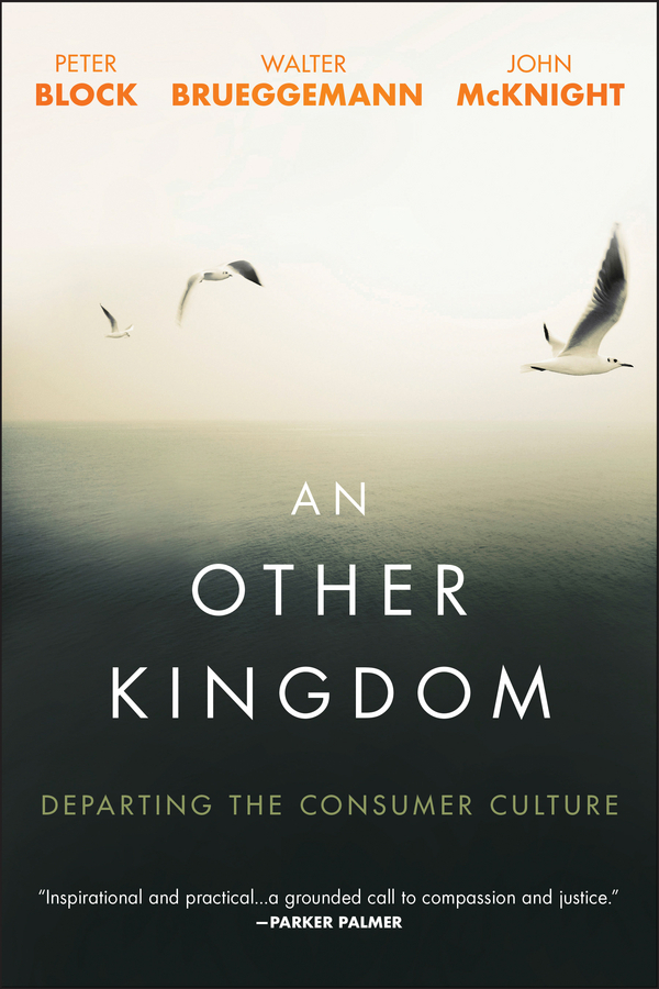 Block, Peter - An Other Kingdom: Departing the Consumer Culture, e-bok