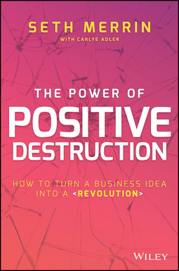 Adler, Carlye - The Power of Positive Destruction: How to Turn a Business Idea Into a Revolution, ebook