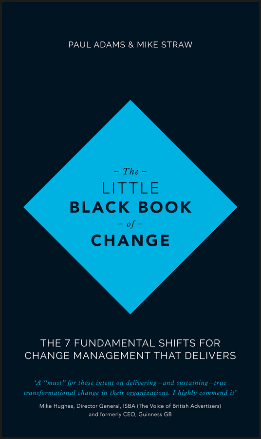 Adams, Paul - The Little Black Book of Change: The 7 fundamental shifts for change management that delivers, ebook