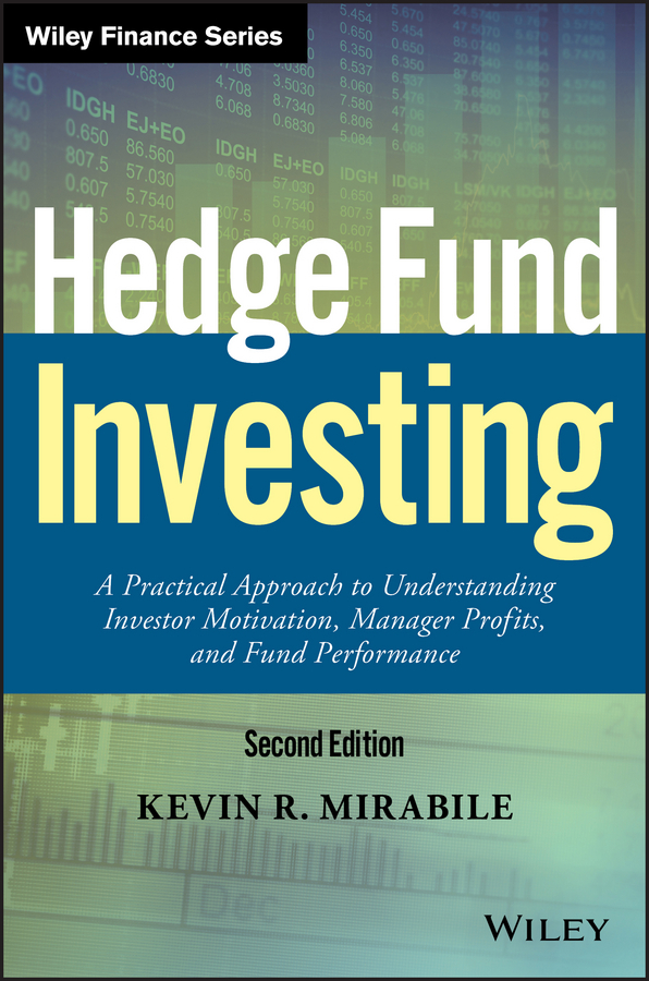 Mirabile, Kevin R. - Hedge Fund Investing: A Practical Approach to Understanding Investor Motivation, Manager Profits, and Fund Performance, ebook