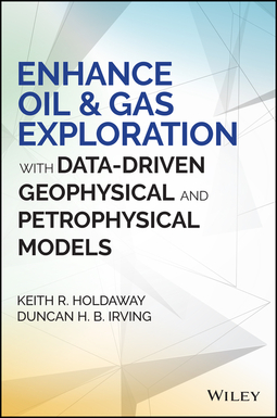 Holdaway, Keith R. - Enhance Oil and Gas Exploration with Data-Driven Geophysical and Petrophysical Models, ebook