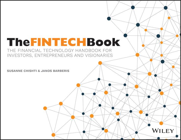 Barberis, Janos - The FINTECH Book: The Financial Technology Handbook for Investors, Entrepreneurs and Visionaries, ebook