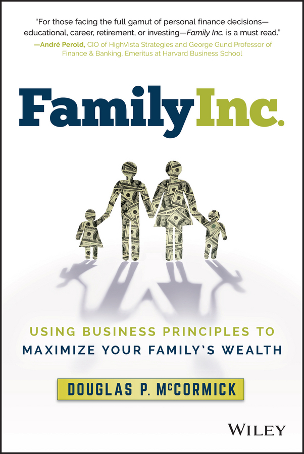 McCormick, Douglas P. - Family Inc.: Using Business Principles to Maximize Your Family's Wealth, ebook