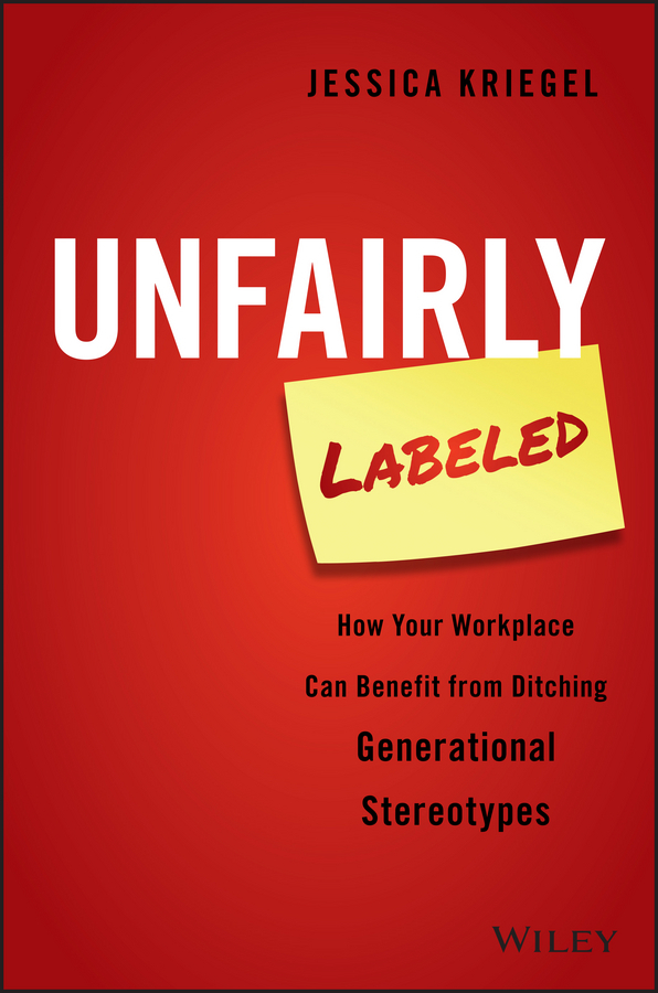 Kriegel, Jessica - Unfairly Labeled: How Your Workplace Can Benefit From Ditching Generational Stereotypes, ebook