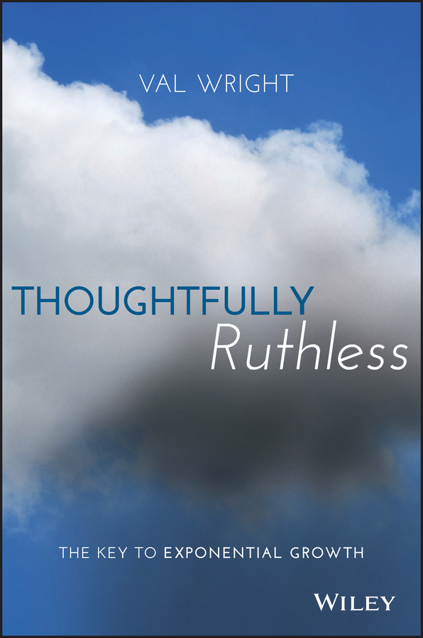 Wright, Val - Thoughtfully Ruthless: The Key to Exponential Growth, ebook