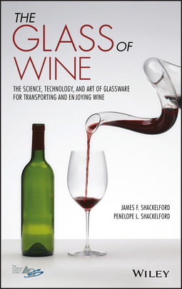 Shackelford, James F. - The Glass of Wine: The Science, Technology, and Art of Glassware for Transporting and Enjoying Wine, ebook