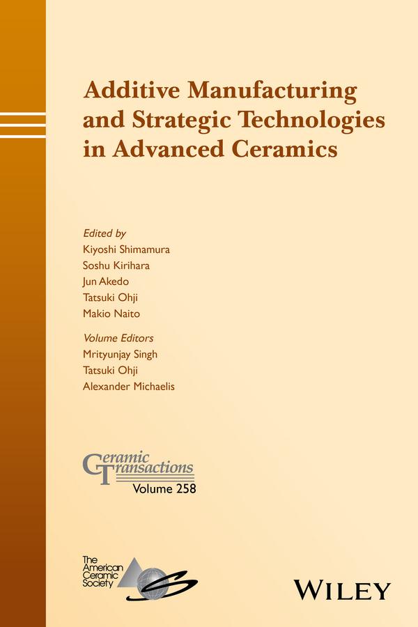 Akedo, Jun - Additive Manufacturing and Strategic Technologies in Advanced Ceramics: Ceramic Transactions, Volume 258, e-kirja